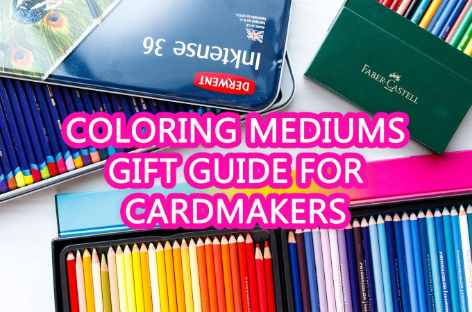 Coloring Mediums Gift Guide For Cardmakers