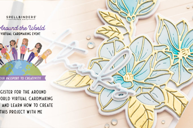 Come Join Me! Around The World Virtual Cardmaking Event with Spellbinders!